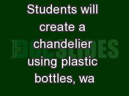 Students will create a chandelier using plastic bottles, wa