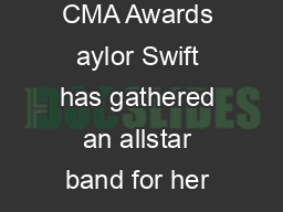 Gossip TUESDAY OCTOBER   invites special guests to CMA Awards aylor Swift has gathered an allstar band for her appearance on next months Coun try Music Association Awards