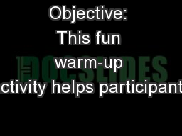 Objective: This fun warm-up activity helps participants