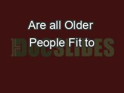 Are all Older People Fit to