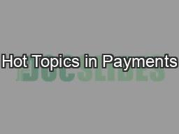 Hot Topics in Payments PowerPoint PPT Presentation