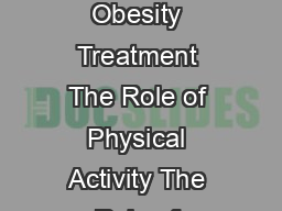Obesity Treatment Obesity Treatment The Role of Physical Activity The Role of