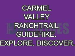 CARMEL VALLEY RANCHTRAIL GUIDEHIKE. EXPLORE. DISCOVER.