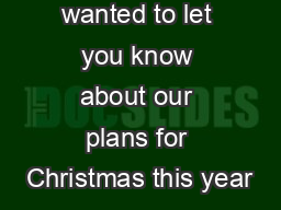 We just wanted to let you know about our plans for Christmas this year