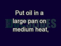Put oil in a large pan on medium heat,