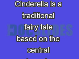 Cinderella Level  Summary of the story Cinderella is a traditional fairy tale based on the central character Cinderella who lives with her cruel family