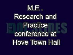 M.E . Research and Practice conference at Hove Town Hall