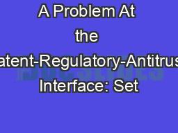 A Problem At the Patent-Regulatory-Antitrust Interface: Set