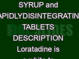 F  PRODUCT INFORMATION CLARITIN brand of loratadine TABLETS SYRUP and RAPIDLYDISINTEGRATING TABLETS DESCRIPTION Loratadine is a white to offwhite powder not soluble in water but very soluble in aceto