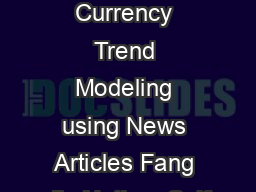 ForexForeteller Currency Trend Modeling using News Articles Fang Jin Nathan Self
