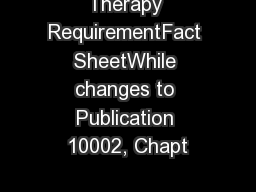 Therapy RequirementFact SheetWhile changes to Publication 10002, Chapt