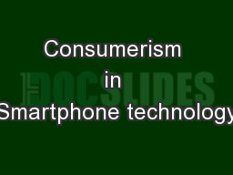 Consumerism in Smartphone technology