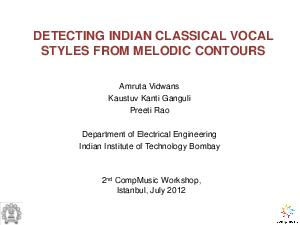 DETECTING INDIAN CLASSICAL VOCAL STYLES FROM MELODIC CONTOURS Amruta Vidwans Kaustuv Kanti Ganguli Preeti Rao Department of Electrical Engineering Indian Institute of Technology Bombay nd CompMusic W