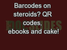 Barcodes on steroids? QR codes, ebooks and cake!