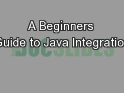 A Beginners Guide to Java Integration PowerPoint PPT Presentation