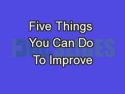 Five Things You Can Do To Improve