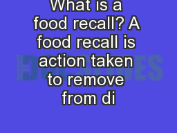 What is a food recall? A food recall is action taken to remove from di