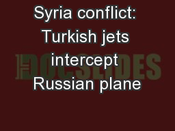 Syria conflict: Turkish jets intercept Russian plane
