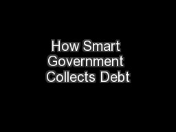 How Smart Government Collects Debt PowerPoint PPT Presentation