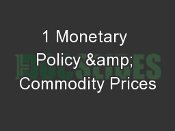 1 Monetary Policy & Commodity Prices