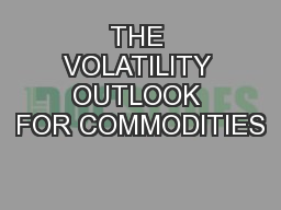 THE VOLATILITY OUTLOOK FOR COMMODITIES