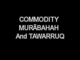 COMMODITY MURĀBAHAH And TAWARRUQ