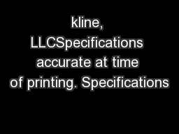 kline, LLCSpecifications accurate at time of printing. Specifications