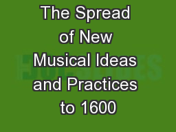 The Spread of New Musical Ideas and Practices to 1600
