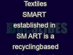 Media Kit  about us What does SMART stand for Secondary Materials and Recycled Textiles SMART  established in  SM ART is a recyclingbased international nonprofit trade association comprised of used c PowerPoint PPT Presentation