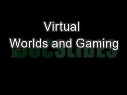 Virtual Worlds and Gaming PowerPoint Presentation, PPT - DocSlides