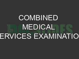 COMBINED MEDICAL SERVICES EXAMINATION