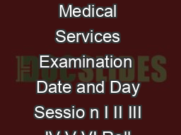 Interview Schedule for Combined Medical Services Examination  Date and Day Sessio n I II III IV V VI Roll Numbers of the Candidates