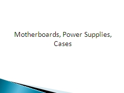 Motherboards, Power Supplies, Cases PowerPoint PPT Presentation