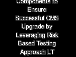 Ten Test Strategy Components Page  of  Ten Test Strategy Components to Ensure Successful CMS Upgrade by Leveraging Risk Based Testing Approach LT Infotech Center of Excellence  Ten Test Strategy Comp