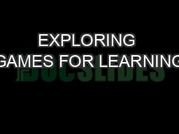 EXPLORING GAMES FOR LEARNING