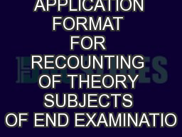 APPLICATION FORMAT FOR RECOUNTING OF THEORY SUBJECTS OF END EXAMINATIO