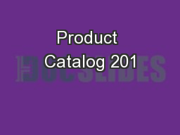 Product Catalog 201 PowerPoint PPT Presentation