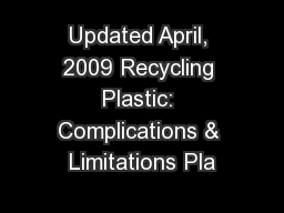 Updated April, 2009 Recycling Plastic: Complications & Limitations Pla PowerPoint PPT Presentation