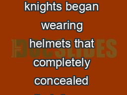 Why did a knight need to have a coat of arms In the th century knights began wearing helmets that completely concealed their faces except for two narrow slits for the eyes