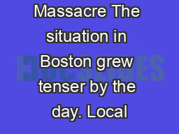 Boston Massacre The situation in Boston grew tenser by the day. Local