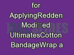 Instructions for ApplyingRedden Modied UltimatesCotton BandageWrap a