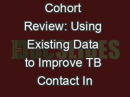 Cohort Review: Using Existing Data to Improve TB Contact In PowerPoint PPT Presentation