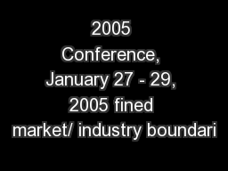 2005 Conference, January 27 - 29, 2005 fined market/ industry boundari