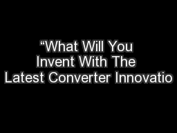 """""""What Will You Invent With The Latest Converter Innovatio"""