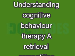 Behaviour Research and Therapy    Understanding cognitive behaviour therapy A retrieval competition account Chris R