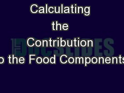 Calculating the Contribution to the Food Components: PowerPoint PPT Presentation