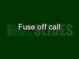 Fuse off call PowerPoint PPT Presentation