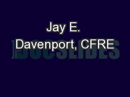 Jay E. Davenport, CFRE PowerPoint PPT Presentation