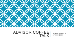 ADVISOR COFFEE TALK