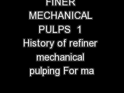 FINER MECHANICAL PULPS  1 History of refiner mechanical pulping For ma PowerPoint PPT Presentation